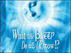 What the bleep do we know - quantum physics